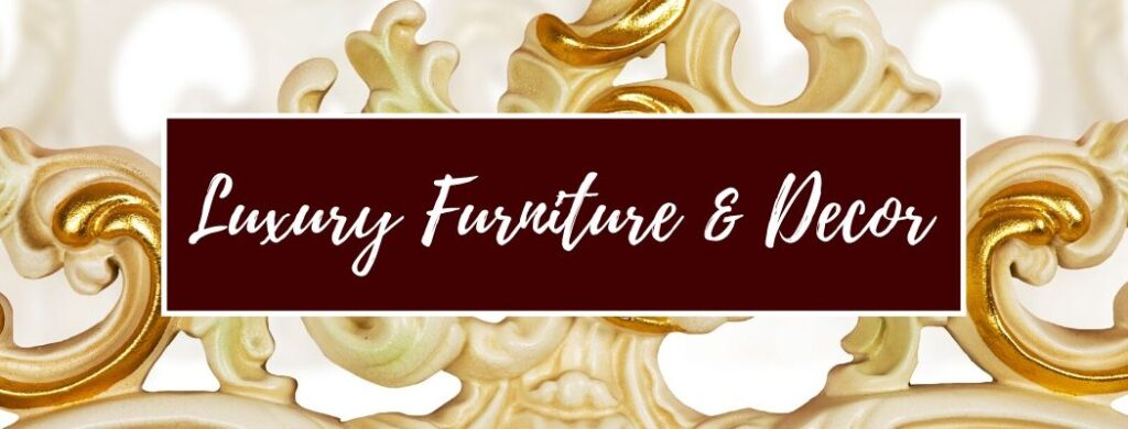 Shop Luxury Furniture and Decor