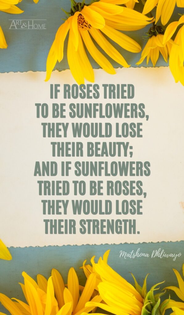 If roses tried to be sunflowers, they would lose their beauty; and if sunflowers tried to be roses, they would lose their strength. Matshona Dhliwayo quote
