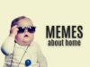 55 of our Favorite Memes About Home Life